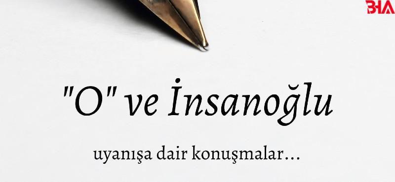 """""""O"""" ve İnsanoğlu, Uyanışa dair konuşmalar."""